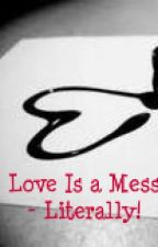 Love is a Mess - Literally! by Beachy