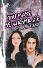 You Make Me Wanna Die  by MiihThomaz5