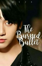 THE BURNED BULLET | BTS JUNGKOOK by Hyunsif_Jung