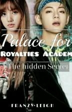 Palace For Royalties Academy♥: The Hidden Secret by FranzyLeigh