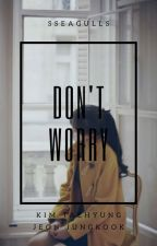 DON'T WORRY by sseagulls
