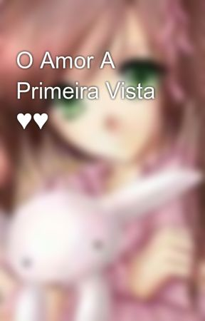 O Amor A Primeira Vista ♥♥ by nayaneyyy