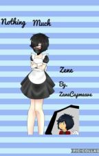 Nothing Much ~ Zene ~Book1 by ZaneCupmeave