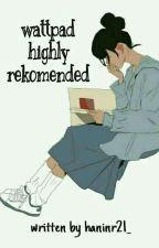 WATTPAD HIGH REKOMENDED by haninr21_