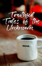 Truthful Tales Of The Unknown by 3zDannyz3