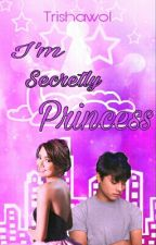 I'm Secretly Princess [EDITED]  by Zhalicious