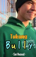 Tukang Bully || C.T.H by selhood