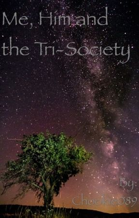 Me, Him and the Tri-Society by Chookie089
