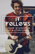 It Follows |Geoff Wigington fanfic| by MyLifeIsWhatIMakeIt