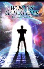 World's Gatekeeper by WattyAddict1357
