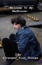 ~ Welcome To My Madhouse ~ Finn Wolfhard X Reader by Stranger_Finn_Things