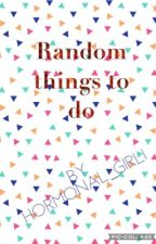 Random things to do by Myloveisofflimits