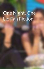 One Night, One Lie Fan Fiction by kdknmontefalco