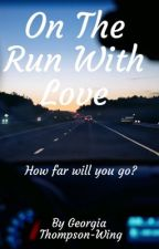 On The Run With Love (Book 1 Of Running Series) by Wingerz17
