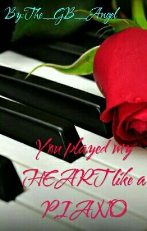 You Played my HEART like a PIANO by The_GB_Angel