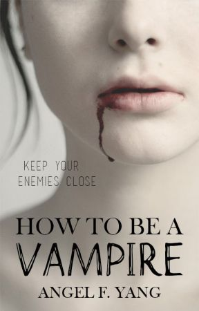 How To Be A Vampire (NEW VERSION) by RubyIodine