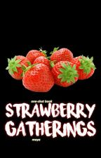 Strawberry Gatherings {My fandom one-shots} by ryo_ichigo_suke