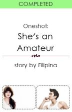 (Oneshot) She's An Amateur by Filipina