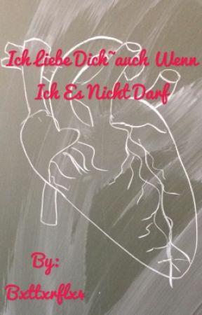 Ich liebe dich~ auch wenn ich es nicht darf  (pausiert) by Bxttxrflx4