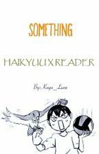 Something [Haikyuu x Reader] by Kayo_Lune