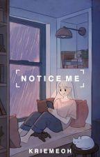 Notice Me! by KriemeOh