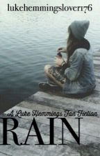 Rain (A Luke Hemmings Fan Fiction) by lukehemmingslover176