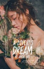 A Lover's Dream I ✔ by FineSarcasm
