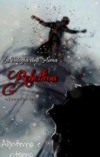 La Trilogia dell'Aìma 3- Rebellion by aleandbooks