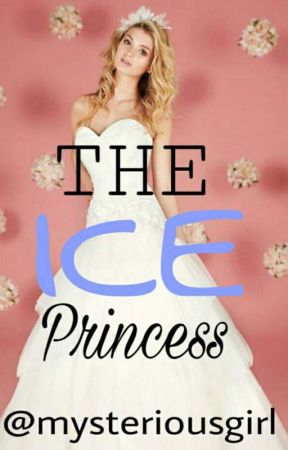 The Ice Princess by mysteriousgirl216