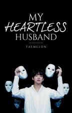 My Heartless Husband | k.t.h by TaeMelon