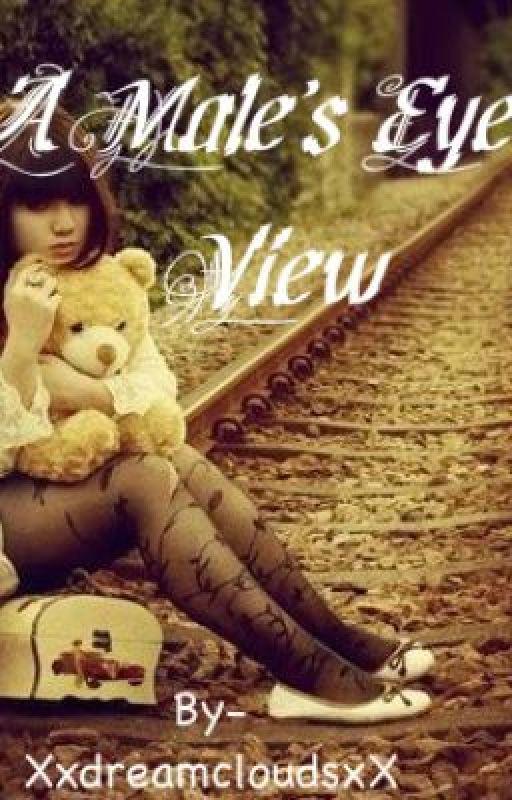 A Male's Eye View (Watty Awards 2012) by XxdreamcloudsxX