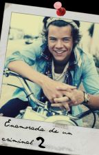Enamorada de un criminal 2: Harry Styles (ADAPTADA) by ChanelN8