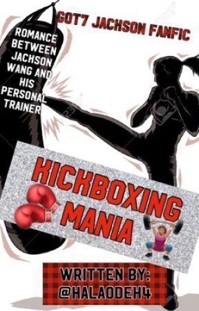 KICKBOXING MANIA •|| Jackson Wang Fanfiction||• by hala0deh