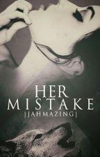 Her Mistake * HIATUS* by jahmazing