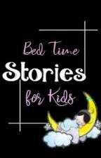 Bed Time Stories For Kids (COMPLETED) by chaotic_mind_writes