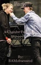 Party ||A Chardre FanFiction|| by BAMobsesseed