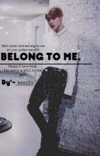 BELONG TO ME. by keniilv
