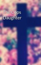 The Cops Daughter by briellexoxo