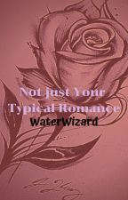 Not just Your Typical Romance by WaterWizard
