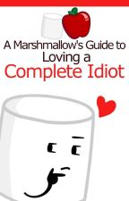 A Marshmallow's Guide to Loving a Complete Idiot (Inanimate Insanity)(Marshple) by SkaterCheese