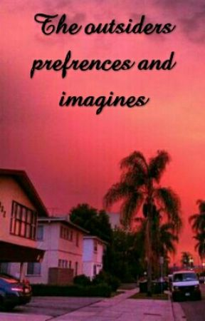 the outsiders preferences and imagines - at a sleepover - Wattpad
