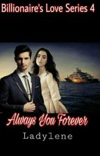 Billionaire's Love Series 4: Always You Forever by ladylene27