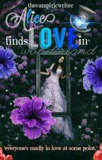 Alice Finds Love In Wonderland. by TheVampiricWriter