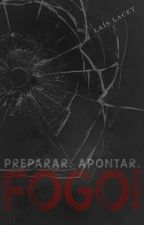 Preparar. Apontar. Fogo! by LaisLacet