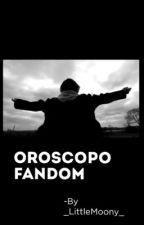 OROSCOPO FANDOM by _LittleMoony_