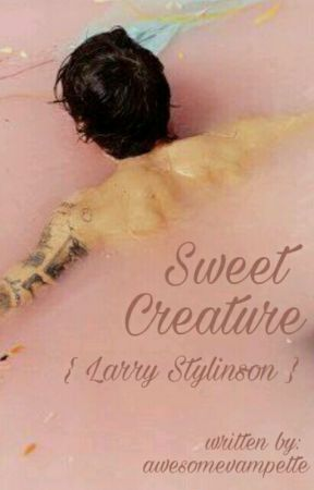 Sweet Creature [ Larry ]  by awesomevampette
