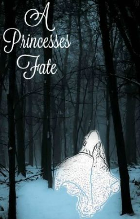 A Princesses Fate by OnceAPrincess22