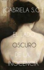 EL LADO OSCURO DE LA INOCENCIA by gabrielasg99
