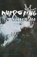 Murdering  Queenbee [ON HOLD] by emma77xo