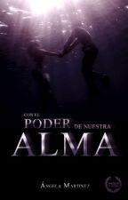 Con el poder de nuestra alma. #PNovel #SARecargado (Sin corregir) by AngelaMarIba